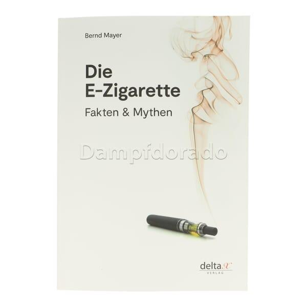 Die E-Zigarette: Fakten und Mythen von Bernd Mayer